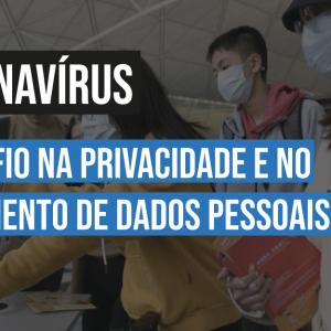 Coronavírus: o desafio na privacidade e no tratamento de dados pessoais